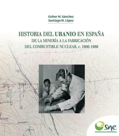 Historia del uranio en España. De la minería a la fabricación del combustible nuclear, c. 1900-1986