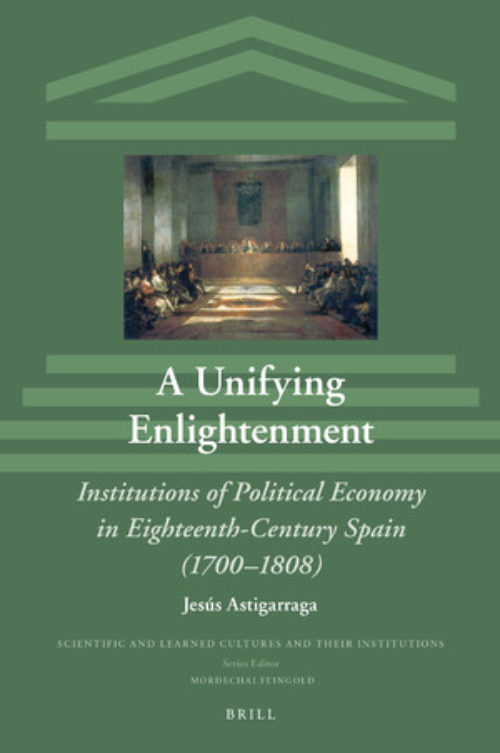 A Unifying Enlightenment.Institutions of Political Economy in Eighteenth-Century Spain (1700–1808)