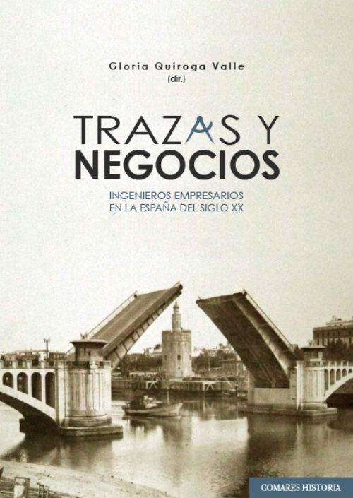 Trazas y Negocios. Ingenieros Empresarios en la España del siglo XX