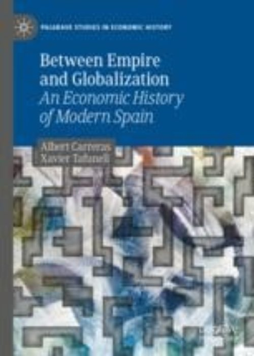 Between Empire and Globalization An Economic History of Modern Spain