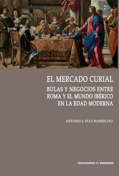 El mercado curial. Bulas y negocios entre Roma y el mundo ibérico en la Edad Moderna