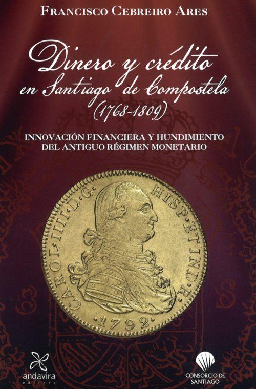 Dinero y crédito en Santiago de Compostela (1768-1809). Innovación financiera y hundimiento del Antiguo Régimen monetario.