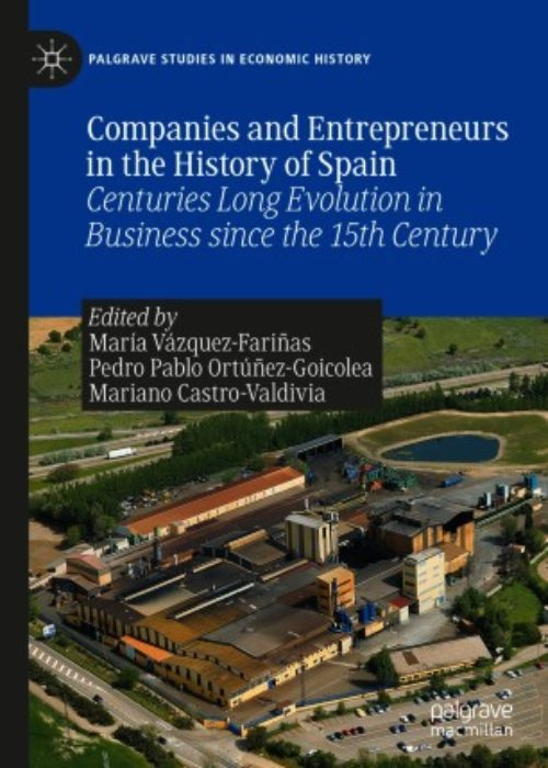 Companies and Entrepreneurs in the History of Spain. Centuries Long Evolution in Business since the 15th century