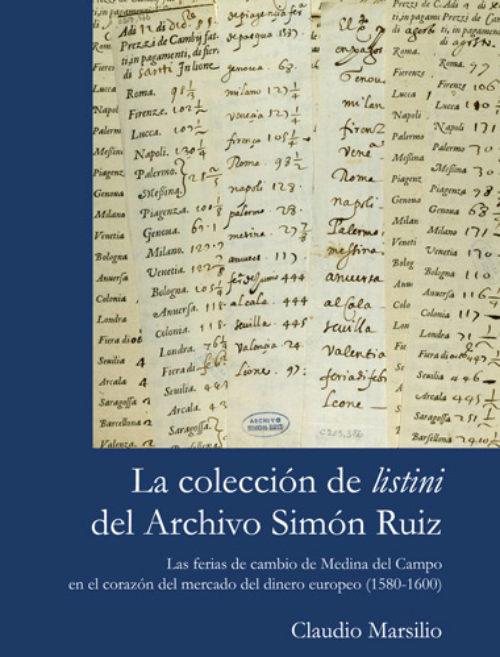La colección de 'listini' del Archivo Simón Ruiz. Las ferias de cambio de Medina del Campo en el corazón del mercado del dinero europeo (1580-1600).